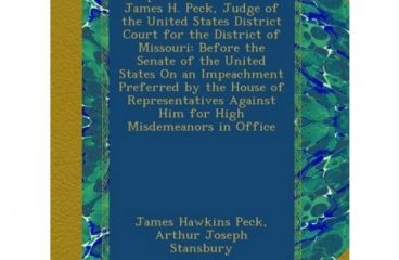 Report of the Trial of James H Peck Judge of the United States District Court for the District of Missouri Before the Senate of the United States Aga