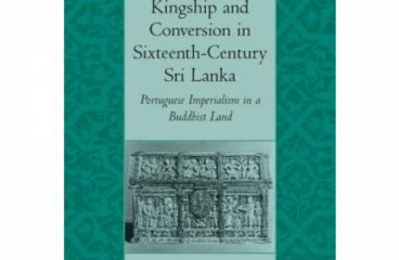 Kingship and Conversion in Sixteenth-Century Sri Lanka: Portuguese Imperialism in a Buddhist Land Hardcover