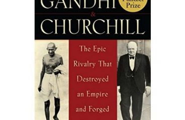Gandhi Churchill The Epic Rivalry that Destroyed an Empire and Forged Our Age